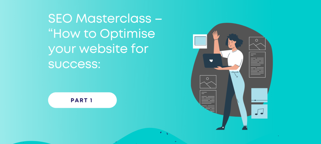 """SEO Masterclass – """"How to Optimise your website for success:"""